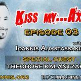 Ioannis Anastassakis presents KISS my AXE Radio Show, Ep. 03 (Guest - Theodore Kalantzakos)