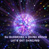 DJ BADSKOBA & DIANA EMMS - LET'S GET DANCING - CLUB HOUSE COLLAB - 04142018