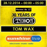 28.12.2014 - 30 Years of Technoclub - Sunshine Live Broadcast - Tom Wax