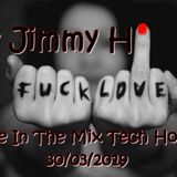 Mr Jimmy H - Love In The Mix Tech House 30 03 2019
