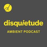 Disquietude Ambient Podcast 0001