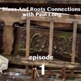 Blues And Roots Connections, with Paul Long: episode 1