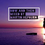 NOW AND THEN - Mixed By Martin Hepburn 2018