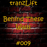 tranzLift - Behind These Walls #009
