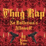 Thug Rap - No Ballerina's Allowed!