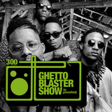GHETTOBLASTERSHOW #300 (sept. 16/17)