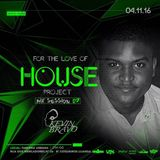 2016.11.04 - 02. Kevin Bravo @ FOR THE LOVE OF HOUSE (Mix Session #07)