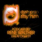 Dystopian Rhythm Podcast 007 - Rene Walther Live At Onset 01
