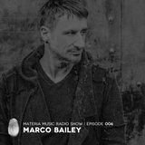 MATERIA Music Radio Show 006 with Marco Bailey