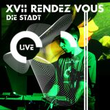 Die Stadt Live - XVII Rendez Vous