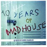 Kerri Chandler [ MIXED 10 YEARS OF MAD HOUSE ]