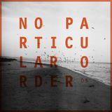 NO PARTICULAR ORDER 005