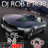 Dj Rob E Rob - This Is HipHop R&B pt.3