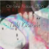 Off-Tone Podcast 006 - Taiki Kusakabe -