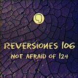 ReVersiones 106 [Not Afraid Of 124]