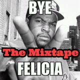 Bye Felicia The Mixtape