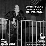 Spiritual Mental Physical w/ The Duchess - 9.25.2019