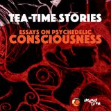 Tea-Time Stories #050 S03 E05/ Essays on Psychedelic Consciousness