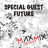 Max In The Mix!! Special Guest Future!!!