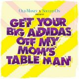 Old Money x Souled On  .:.  Get Your Big Adidas Off My Mom's Table  .:.