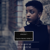 Tales From Africa E.7 (AfroTech, Progressive, AfroHouse)