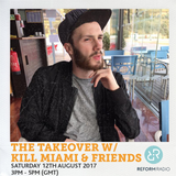 The Takeover w/ Kill Miami & Friends 12th August 2017