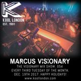 Marcus Visionary - The Visionary Mix Show 054 - Kool London - Tues Dec 19th 2017