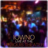 IOWNO Live At The Marquis Theater
