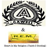 Axwell & R.E.M - Heart Is My Religion (Taieb.O Bootleg)