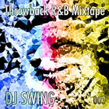 Throwback R&B Mixtape 003 - Mixed by DJ SWING