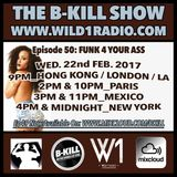 The B-Kill Show ep50 - Funk 4 Your Ass