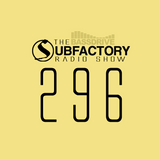 The Subfactory Radio Show #296