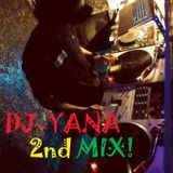 DJ-YANA 2nd MIX!