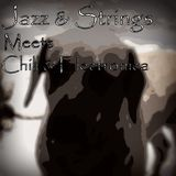 Strings & Jazz meets, Chill & Electronica...