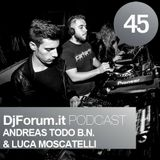 Djforum.it Podcast #45: LUCA MOSCATELLI & ANDREAS TODO B.N