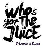T-Licious x Evans - Who's got the Juice