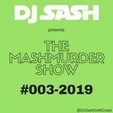 DJ Sash Presents - The MashMurder Show 003 2019
