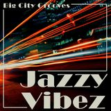 Jazzy Vibez - Big City Grooves - Episode #4