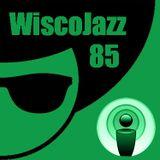 WiscoJazz-Cast: Episode 085