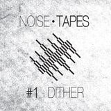 Dither - Noise Tapes #1