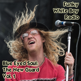 Funky White Boy Radio: Episode 23 - Blue Eyed Soul: The New Guard, Vol. 1