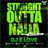 Straight Outta Naija 2016-2017 By Dj E Love