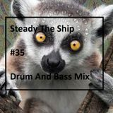 Steady The Ship #35 Drum And Bass Mix