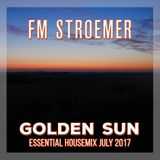 FM STROEMER - Golden Sun Essential Housemix July 2017 | www.fmstroemer.de