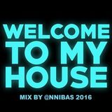 Welcome To My House Mix By @nnibas 2016