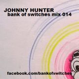 Bank Of Switches mix 014 - Johnny Hunter