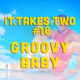 it.takes.two #19: Groovy Baby