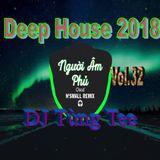 Deep House 2018 - Người Âm Phủ ♥!!...Vol.32 - DJ Tùng Tee Mix