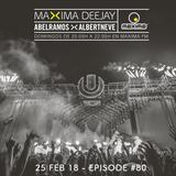 Abel Ramos >< Albert Neve presents Maxima Deejay #80