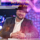 ONCE UPON A TIME : Christopher Cross By DiMano